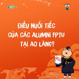Điều nuối tiếc của các Alumni FPTU tại Ao làng?