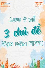 Lưu ý về 3 chủ đề của Vạn dặm FPTU